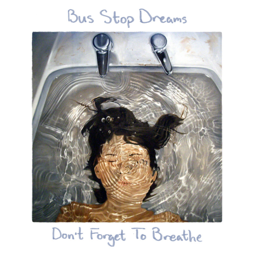 """Bus Stop Dreams – """"Don't Forget To Breathe"""""""