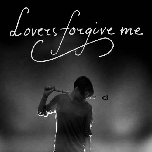 Lovers Forgive Me